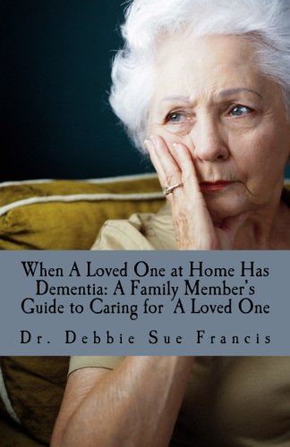 Read Online When a Loved One at Home Has Dementia: A Family Member's Guide to Caring for A Loved One ebook