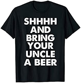 [Featured] Shhhh Bring Your Uncle A Beer Funny Uncle in ALL styles | Size S - 5XL