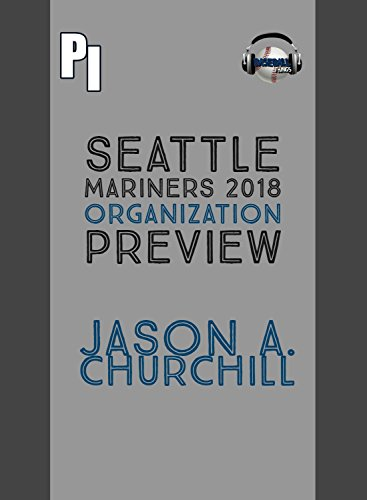 [Read] Seattle Mariners 2018 Preview & Prospect Guide: The Preeminent Guide to the Mariners Farm System<br />DOC