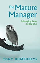 The Mature Manager: Managing From Inside Out
