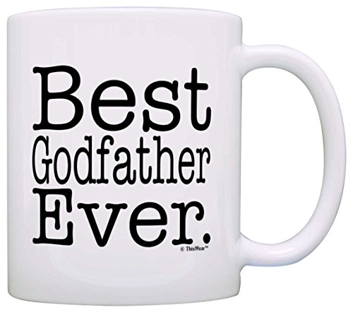 Godfather Gifts Best Godfather Ever Christening Gift Baptism Gift Coffee Mug Tea Cup White by ThisWear (Cups Religious)
