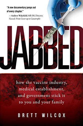 Jabbed: How the Vaccine Industry, Medical Establishment, and Government Stick It to You and Your Family by [Wilcox, Brett]