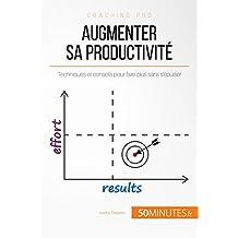 Augmenter sa productivité: Techniques et conseils pour faire plus sans s'épuiser (Coaching pro t. 75) (French Edition)