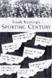 FRANK KEATINGS SPORTING CENTURY: The Best, the Worst, the Weirdest....