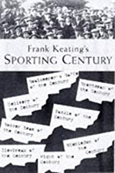 Frank Keating's Sporting Century: The Best, the Worst, the Weirdest....
