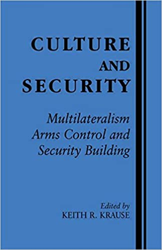 Culture and Security: Multilateralism, Arms Control and Security Building (Contemporary Security Studies (Paperback))