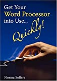 Get Your Word Processor into Use Quickly!, Norma Sollers, 1905237677