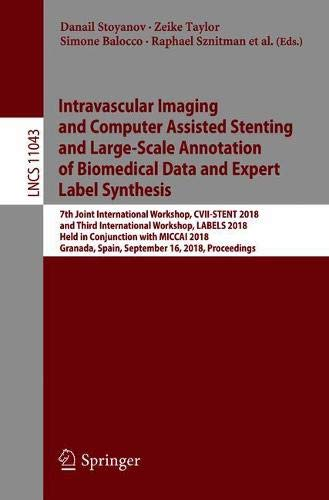 Intravascular Imaging and Computer Assisted Stenting and Large-Scale Annotation of Biomedical Data and Expert Label Synthesis: 7th Joint International ... (Lecture Notes in Computer Science)