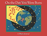 img - for On the Day You Were Born: A Photo Journal Publisher: HMH Books book / textbook / text book
