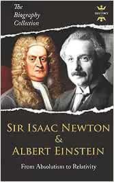 SIR ISAAC NEWTON & ALBERT EINSTEIN: From Absolutism to