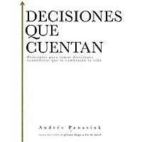 Decisiones que cuentan: Principios para tomar decisiones económicas que te cambiarán la vida