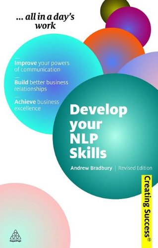 Develop Your NLP Skills: Understand Yourself and Others; Be a Better Communicator; Learn to Influence and Persuade (Creating Success)