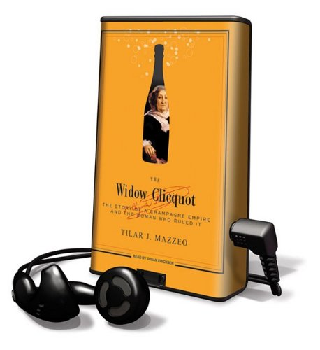 The Widow Clicquot: The History of a Champagne Empire and the Woman Who Ruled It (Playaway Adult Nonfiction) by Tantor Media Inc