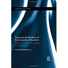Time and the Rhythms of Emancipatory Education: Rethinking the temporal complexity of self and society (Theorizing...
