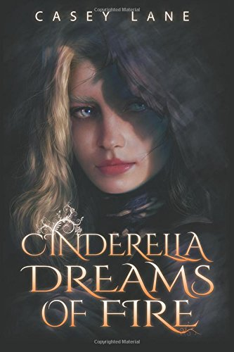 Cinderella Dreams of Fire (Fairy Tales Forever) (Volume 1)