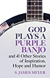 img - for God Plays a Purple Banjo and 41 Other Stories of Inspiration, Hope and Humor book / textbook / text book