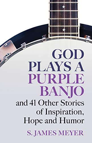 God Plays a Purple Banjo and 41 Other Stories of Inspiration, Hope and Humor