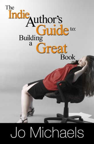 Book: The Indie Author's Guide to - Building a Great Book by Jo Michaels