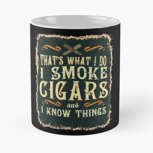 (Thats What I Do Smoke Cigars And Know Things Smoker Cigar - Funny Gifts For Men And Women Gift Coffee Mug Tea Cup White 11 Oz.the Best Holidays.)