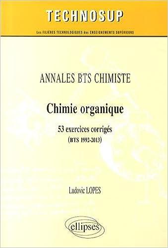 Livre Annales BTS Chimiste Chimie Organique 53 Exercices Corrigés BTS 1992-2013 pdf, epub ebook