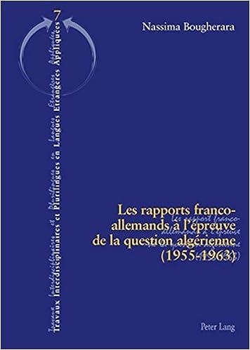 Les rapports franco-allemands à l'épreuve de la question algérienne (1955-1963) (Travaux interdisciplinaires et plurilingues) (French Edition)