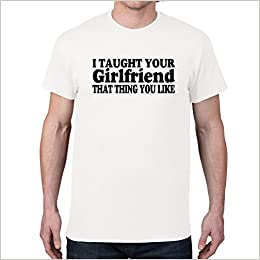 ae943e98 Amazon.com: Men's I TAUGHT YOU GIRLFRIEND... White T-shirt (3X Large ...