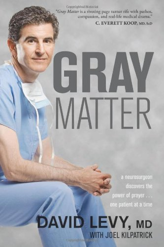 Gray Matter: A Neurosurgeon Discovers the Power of Prayer One Patient at a Time