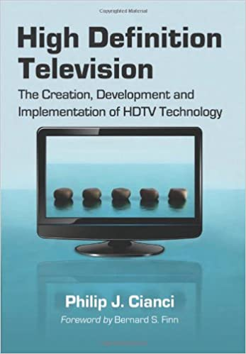 High Definition Television: The Creation, Development and Implementation of HDTV Technology