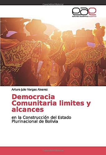 Democracia Comunitaria limites y alcances: en la Construcción del Estado Plurinacional de Bolivia: Amazon.es: Vargas Alvarez, Arturo Julio: Libros