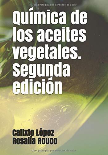 Química de los aceites vegetales. Segunda edición por Calixto López Hernández,Rosalía Rouco Leal,Calixto López