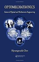 Optomechatronics: Fusion of Optical and Mechatronic Engineering (Mechanical and Aerospace Engineering Series)