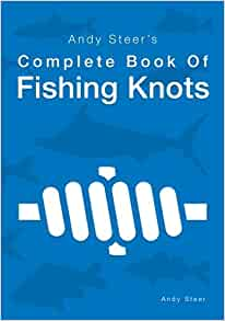 Andy Steer's Complete Book Of Fishing Knots: Andy Steer