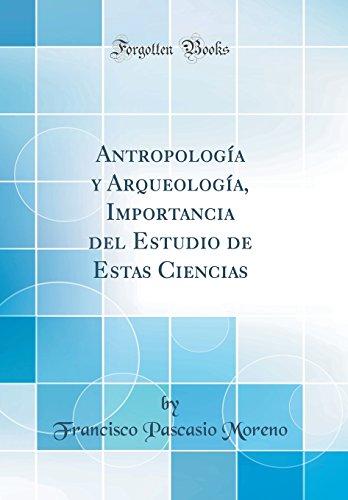 Antropologia y Arqueologia, Importancia del Estudio de Estas Ciencias (Classic Reprint) (Spanish Edition) [Francisco Pascasio Moreno] (Tapa Dura)