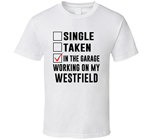 Westfield Single (Tshirtshark Single Taken Working on My Westfield Funny Car T Shirt XL White)