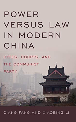 Power versus Law in Modern China: Cities, Courts, and the Communist Party (Asia in the New Millennium) (Gong China Wuhan)