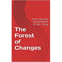 The Forest of Changes: A Han Dynasty Extrapolation of the I Ching