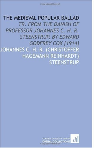 Download The Medieval Popular Ballad: Tr. From the Danish of Professor Johannes C. H. R. Steenstrup, by Edward Godfrey Cox [1914] PDF