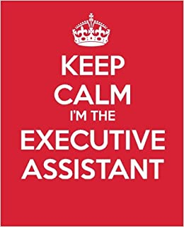 Keep Calm Iu0027m The Executive Assistant: Ultimate Assistant Gift Book |  Journal | Quote Book | Coworker Gift (Administrative Professional  Appreciation) ...  Executive Assistant