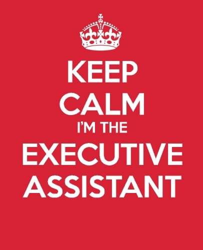 Keep Calm I'm The Executive Assistant: Ultimate Assistant Gift Book | Journal | Quote book | Coworker Gift (Administrative Professional Appreciation) (Volume 9)