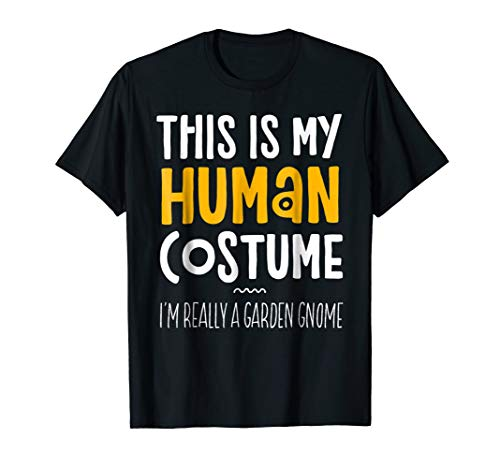 This Is My Human Costume I'm Really A Garden Gnome T-Shirt