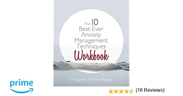 The 10 Best-Ever Anxiety Management Techniques Workbook: Margaret ...