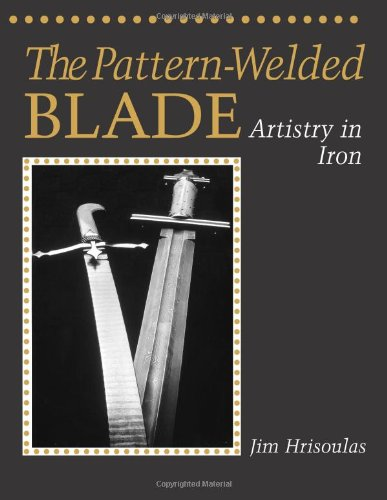 The Pattern-welded Blade: Artistry in Iron (Equipment & Techniques)