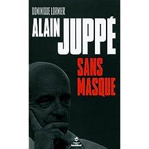 Alain Juppé sans masque (Hors collection) (French Edition)