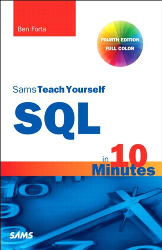 SQL in 10 Minutes, Sams Teach Yourself: Sams Teac Your SQL 10 Minu _4 (Sql Server Best Practices)