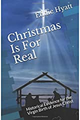 Christmas Is For Real: Historical Evidence for the Virgin Birth of Jesus Christ Paperback