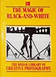 img - for The Magic of Black-and-White (Kodak Library of Creative Photography) book / textbook / text book