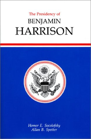 The Presidency of Benjamin Harrison (American Presidency Series)