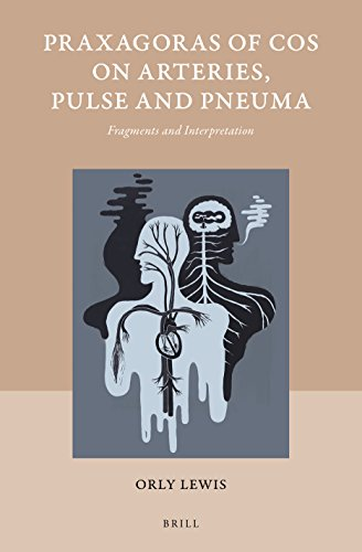 Praxagoras of Cos on Arteries, Pulse and Pneuma (Studies in Ancient Medicine) (English, Ancient Greek and Latin Edition)