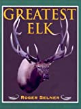 Greatest Elk, Roger Selner, 1571572104