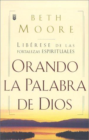 Oranda La Palabra de Dios: Liberese de las Fortalezas Espirituales (Spanish Edition) [Beth Moore] (Tapa Blanda)